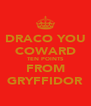 DRACO YOU COWARD TEN POINTS FROM GRYFFIDOR - Personalised Poster A4 size