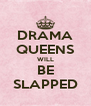 DRAMA QUEENS WILL BE SLAPPED - Personalised Poster A4 size