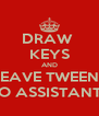 DRAW  KEYS AND LEAVE TWEENS TO ASSISTANTS - Personalised Poster A4 size