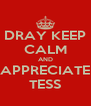 DRAY KEEP CALM AND APPRECIATE TESS - Personalised Poster A4 size
