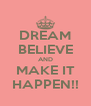 DREAM BELIEVE AND MAKE IT HAPPEN!! - Personalised Poster A4 size
