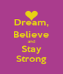 Dream, Believe and Stay Strong - Personalised Poster A4 size