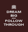 DREAM BIG AND FOLLOW THROUGH - Personalised Poster A4 size