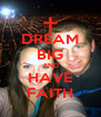 DREAM BIG AND HAVE FAITH - Personalised Poster A4 size
