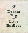 Dream Big And Love Endless - Personalised Poster A4 size