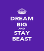DREAM BIG AND STAY BEAST - Personalised Poster A4 size