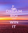 DREAM BIG AND WIN IT - Personalised Poster A4 size
