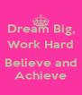 Dream Big, Work Hard  Believe and Achieve - Personalised Poster A4 size