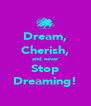 Dream, Cherish, and never Stop Dreaming! - Personalised Poster A4 size