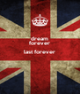 dream forever last forever   - Personalised Poster A4 size