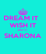DREAM IT   WISH IT DO IT  SHARONA  - Personalised Poster A4 size