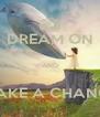 DREAM ON  AND  MAKE A CHANGE - Personalised Poster A4 size