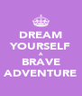 DREAM YOURSELF A BRAVE ADVENTURE - Personalised Poster A4 size