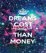 DREAMS COST MORE  THAN MONEY - Personalised Poster A4 size
