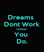 Dreams  Dont Work Unless  You  Do. - Personalised Poster A4 size
