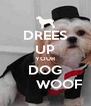 DREES UP YOUR DOG        WOOF - Personalised Poster A4 size