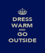 DRESS WARM AND GO OUTSIDE - Personalised Poster A4 size