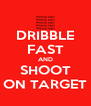 DRIBBLE FAST AND SHOOT ON TARGET - Personalised Poster A4 size