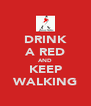 DRINK A RED AND KEEP WALKING - Personalised Poster A4 size