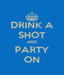 DRINK A SHOT AND PARTY ON - Personalised Poster A4 size