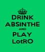 DRINK ABSINTHE AND PLAY LotRO - Personalised Poster A4 size
