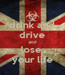 drink and drive and lose  your life - Personalised Poster A4 size
