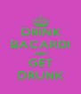 DRINK BACARDI AND GET DRUNK - Personalised Poster A4 size