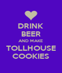 DRINK BEER AND MAKE TOLLHOUSE COOKIES - Personalised Poster A4 size