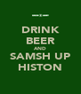 DRINK BEER AND SAMSH UP HISTON - Personalised Poster A4 size