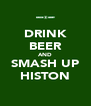 DRINK BEER AND SMASH UP HISTON - Personalised Poster A4 size