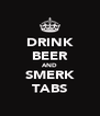 DRINK BEER AND SMERK TABS - Personalised Poster A4 size