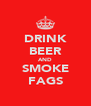 DRINK BEER AND SMOKE FAGS - Personalised Poster A4 size
