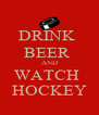 DRINK  BEER  AND WATCH  HOCKEY - Personalised Poster A4 size