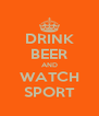 DRINK BEER AND WATCH SPORT - Personalised Poster A4 size