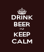 DRINK BEER TO KEEP CALM - Personalised Poster A4 size
