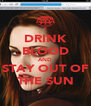 DRINK BLOOD AND STAY OUT OF THE SUN - Personalised Poster A4 size