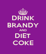 DRINK BRANDY AND DIET COKE - Personalised Poster A4 size