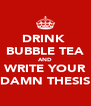 DRINK  BUBBLE TEA AND WRITE YOUR DAMN THESIS - Personalised Poster A4 size