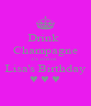 Drink  Champagne it's almost  Lisa's Birthday ♥ ♥ ♥ - Personalised Poster A4 size