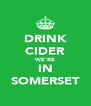 DRINK CIDER WE'RE IN SOMERSET - Personalised Poster A4 size