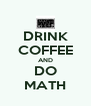 DRINK COFFEE AND DO MATH - Personalised Poster A4 size
