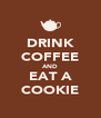 DRINK COFFEE AND EAT A COOKIE - Personalised Poster A4 size
