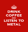 DRINK COFFEE AND LISTEN TO METAL - Personalised Poster A4 size