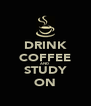 DRINK COFFEE AND  STUDY ON - Personalised Poster A4 size