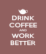 DRINK COFFEE AND WORK BETTER - Personalised Poster A4 size