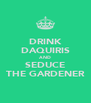 DRINK DAQUIRIS AND SEDUCE THE GARDENER - Personalised Poster A4 size