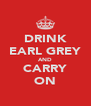 DRINK EARL GREY AND CARRY ON - Personalised Poster A4 size