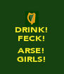 DRINK! FECK!  ARSE! GIRLS! - Personalised Poster A4 size