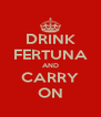 DRINK FERTUNA AND CARRY ON - Personalised Poster A4 size