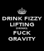 DRINK FIZZY LIFTING DRINKS. FUCK GRAVITY - Personalised Poster A4 size